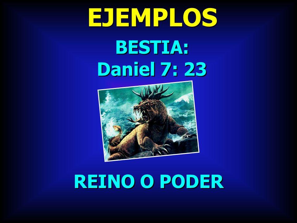 EJEMPLOS BESTIA: Daniel 7: 23 BESTIA: Daniel 7: 23 REINO O PODER