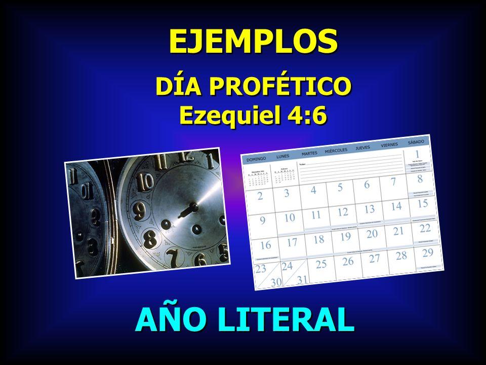 EJEMPLOS DÍA PROFÉTICO Ezequiel 4:6 DÍA PROFÉTICO Ezequiel 4:6 AÑO LITERAL
