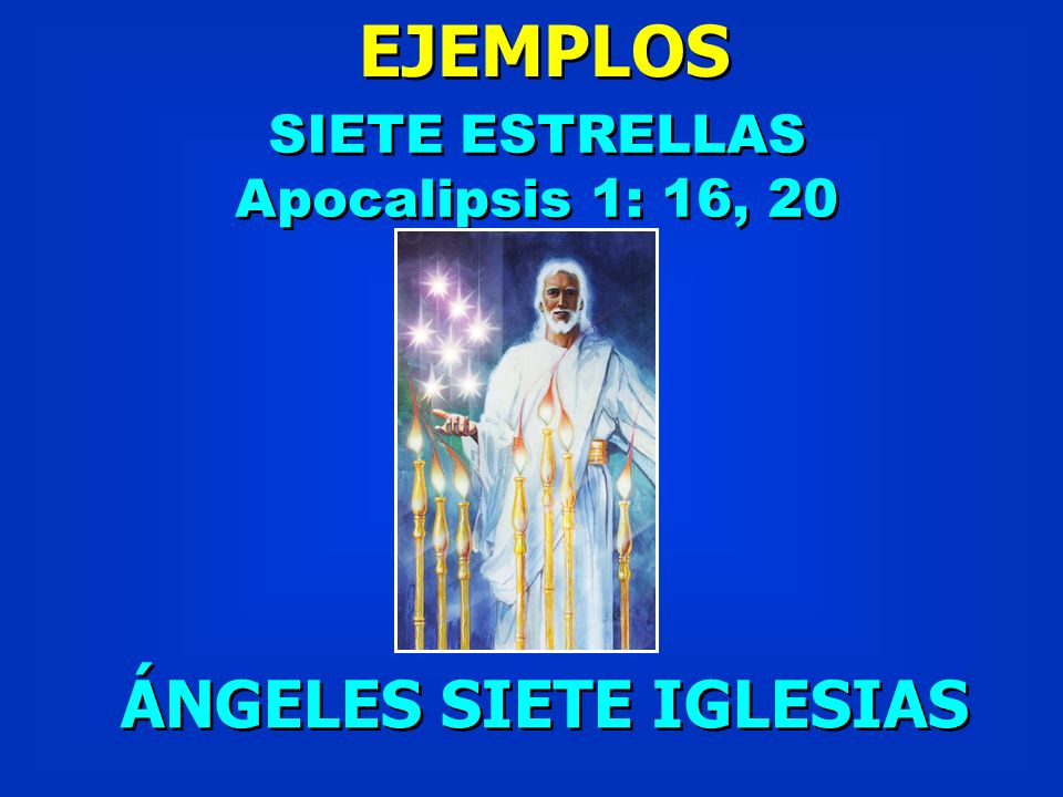EJEMPLOS SIETE ESTRELLAS Apocalipsis 1: 16, 20 SIETE ESTRELLAS Apocalipsis 1: 16, 20 ÁNGELES SIETE IGLESIAS