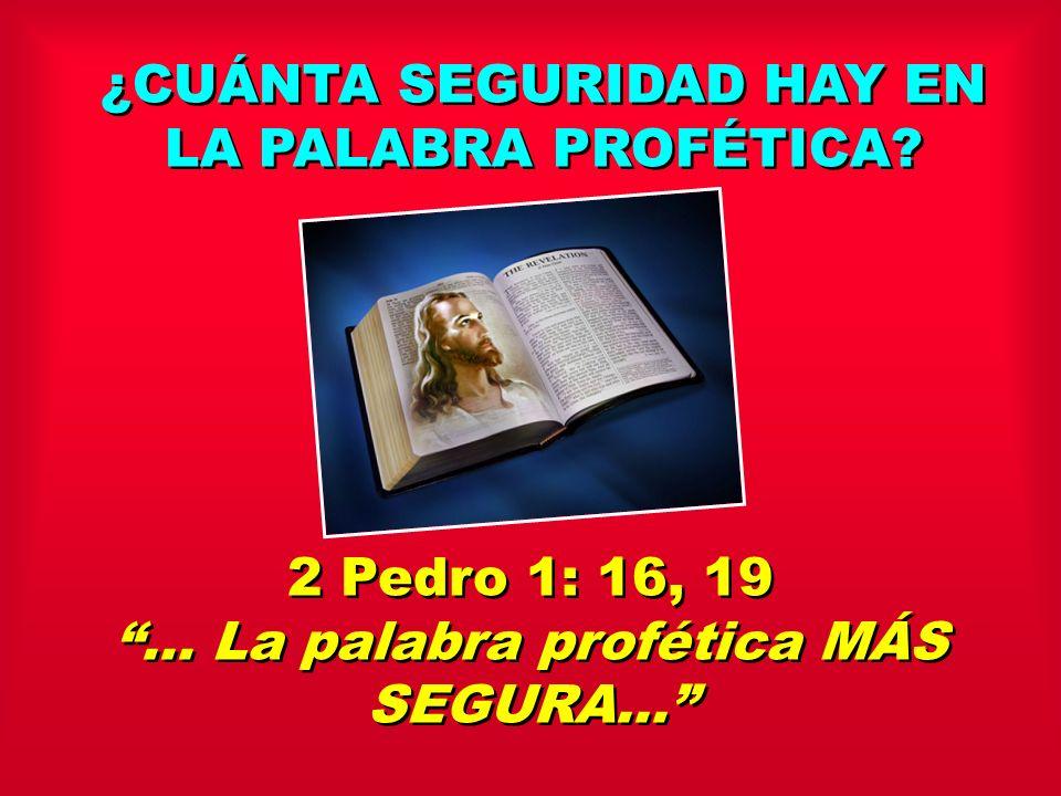 ¿CUÁNTA SEGURIDAD HAY EN LA PALABRA PROFÉTICA? 2 Pedro 1: 16, 19... La palabra profética MÁS SEGURA... 2 Pedro 1: 16, 19... La palabra profética MÁS S
