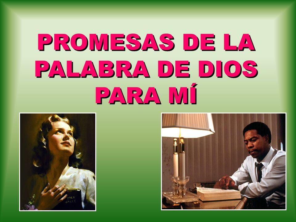 PROMESAS DE LA PALABRA DE DIOS PARA MÍ PROMESAS DE LA PALABRA DE DIOS PARA MÍ