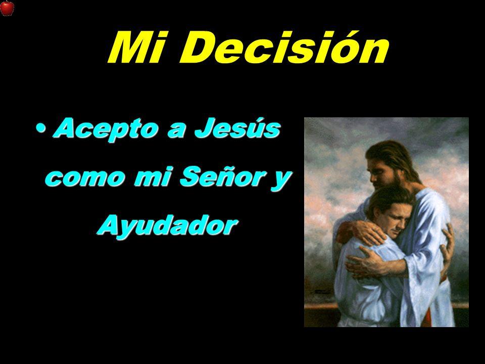 Mi Decisión Acepto a Jesús como mi Señor y AyudadorAcepto a Jesús como mi Señor y Ayudador