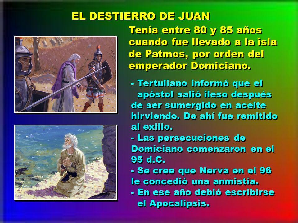 EL DESTIERRO DE JUAN Tenía entre 80 y 85 años cuando fue llevado a la isla de Patmos, por orden del emperador Domiciano. Tenía entre 80 y 85 años cuan
