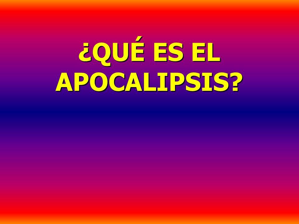 ¿QUÉ ES EL APOCALIPSIS? ¿QUÉ ES EL APOCALIPSIS?