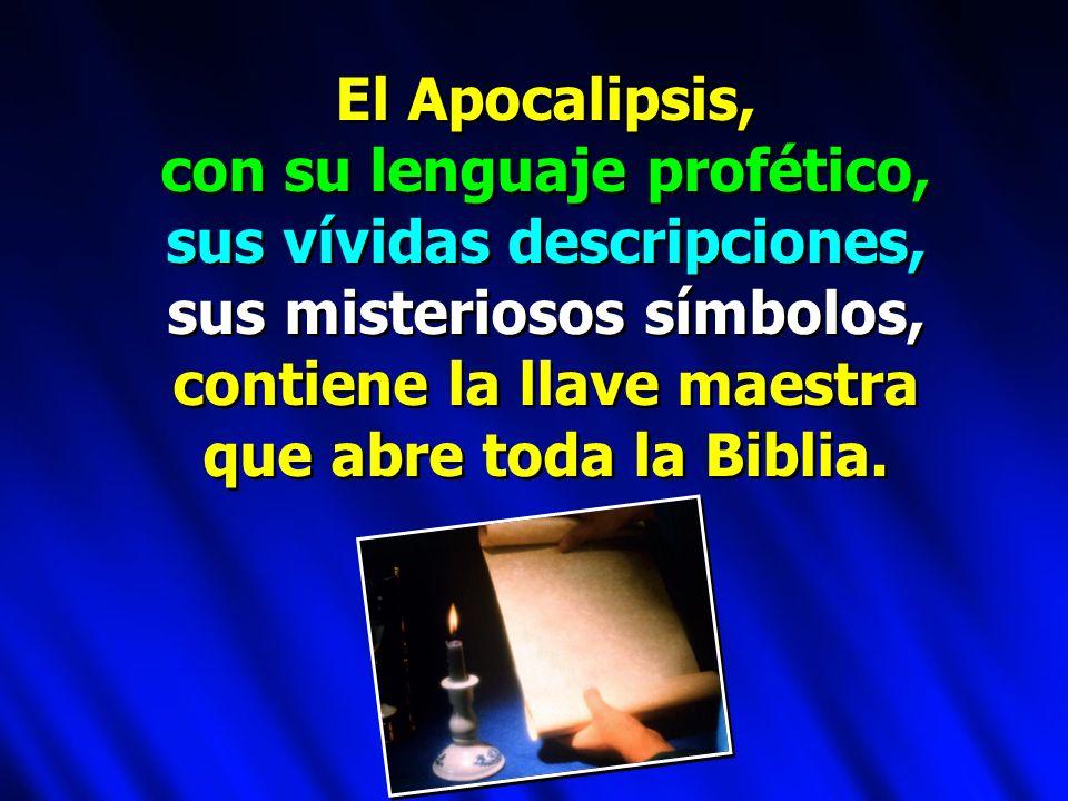 El Apocalipsis, con su lenguaje profético, sus vívidas descripciones, sus misteriosos símbolos, contiene la llave maestra que abre toda la Biblia. El