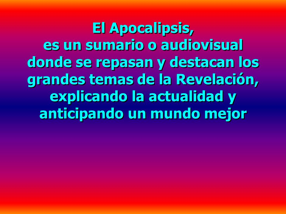 El Apocalipsis, es un sumario o audiovisual donde se repasan y destacan los grandes temas de la Revelación, explicando la actualidad y anticipando un