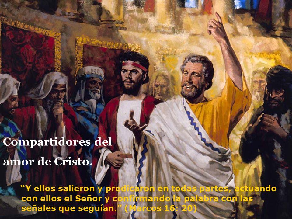 Compartidores del amor de Cristo. Y ellos salieron y predicaron en todas partes, actuando con ellos el Señor y confirmando la palabra con las señales
