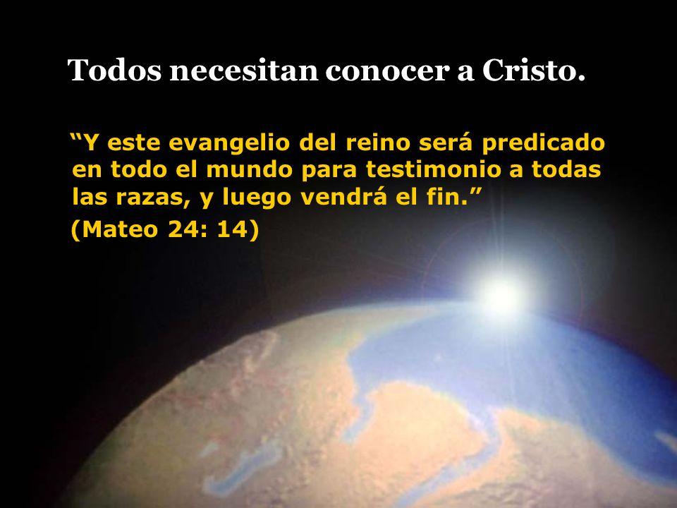 Todos necesitan conocer a Cristo. Y este evangelio del reino será predicado en todo el mundo para testimonio a todas las razas, y luego vendrá el fin.