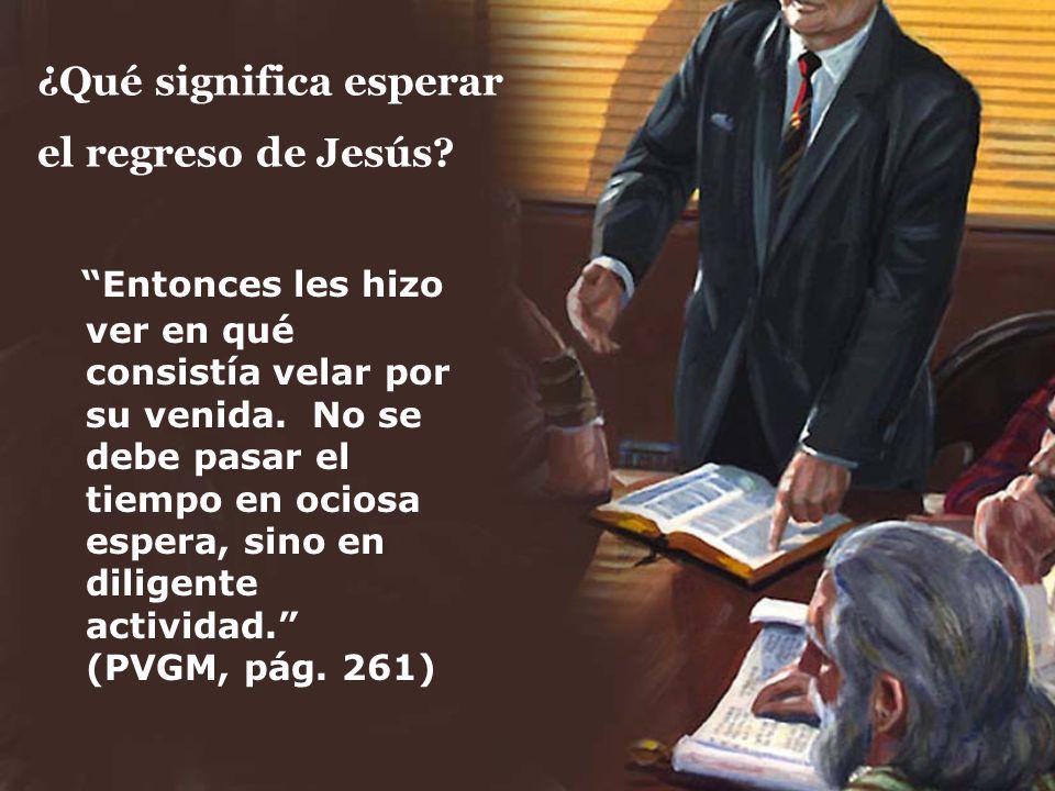 ¿Qué significa esperar el regreso de Jesús? Entonces les hizo ver en qué consistía velar por su venida. No se debe pasar el tiempo en ociosa espera, s
