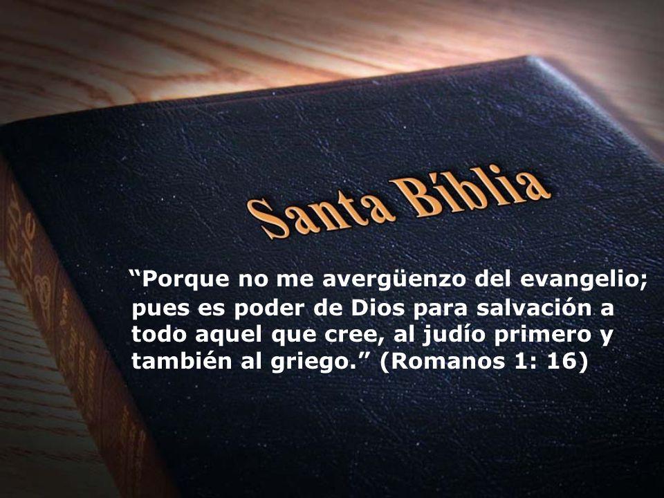 Porque no me avergüenzo del evangelio; pues es poder de Dios para salvación a todo aquel que cree, al judío primero y también al griego. (Romanos 1: 1
