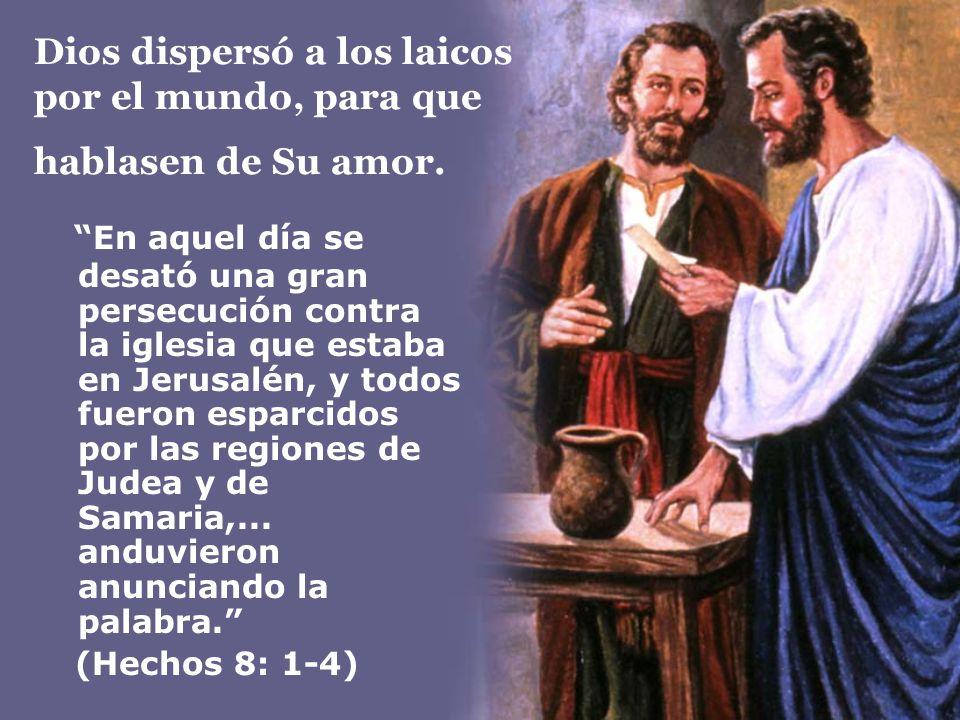 Dios dispersó a los laicos por el mundo, para que hablasen de Su amor. En aquel día se desató una gran persecución contra la iglesia que estaba en Jer