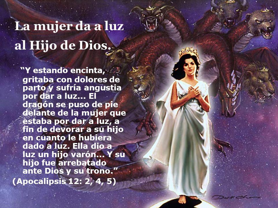 La mujer da a luz al Hijo de Dios. Y estando encinta, gritaba con dolores de parto y sufría angustia por dar a luz... El dragón se puso de pie delante
