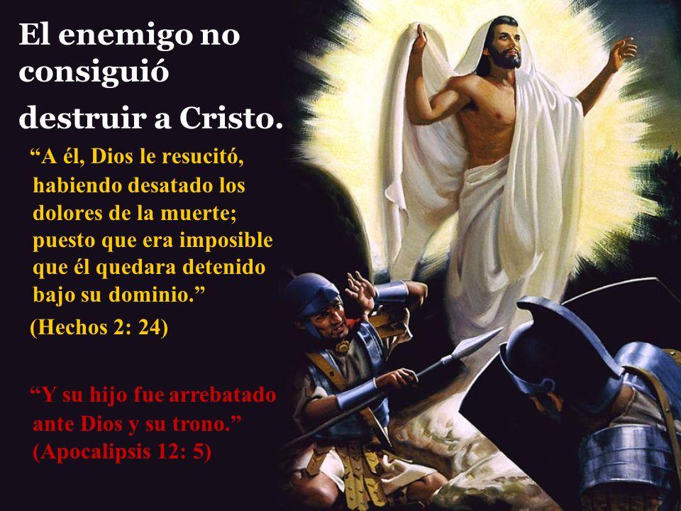 El enemigo no consiguió destruir a Cristo. A él, Dios le resucitó, habiendo desatado los dolores de la muerte; puesto que era imposible que él quedara