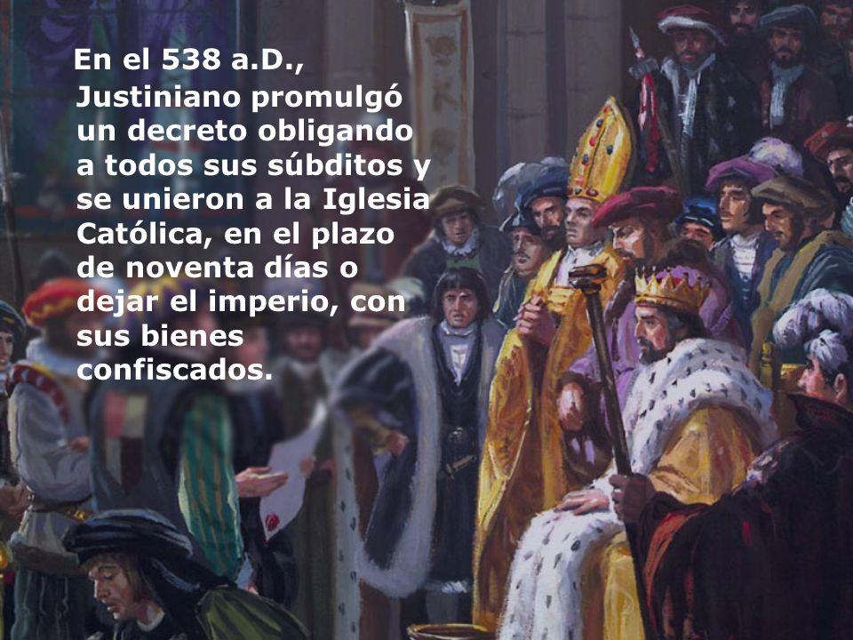 En el 538 a.D., Justiniano promulgó un decreto obligando a todos sus súbditos y se unieron a la Iglesia Católica, en el plazo de noventa días o dejar