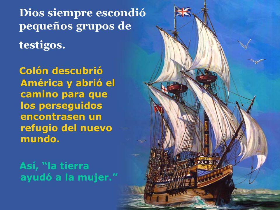 Dios siempre escondió pequeños grupos de testigos. Colón descubrió América y abrió el camino para que los perseguidos encontrasen un refugio del nuevo