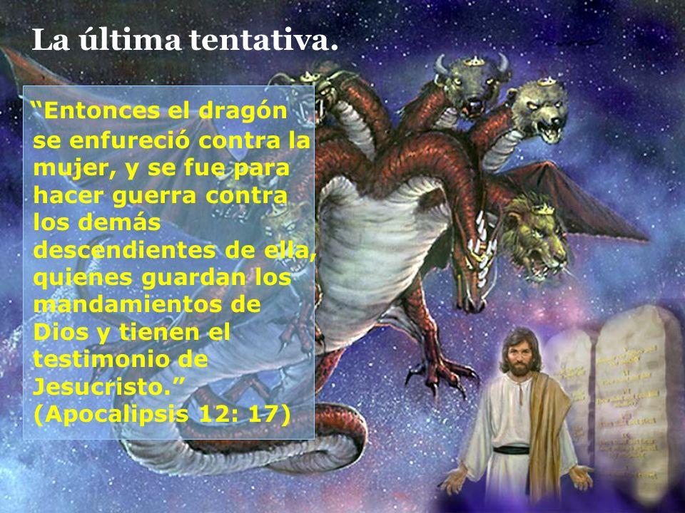 La última tentativa. Entonces el dragón se enfureció contra la mujer, y se fue para hacer guerra contra los demás descendientes de ella, quienes guard