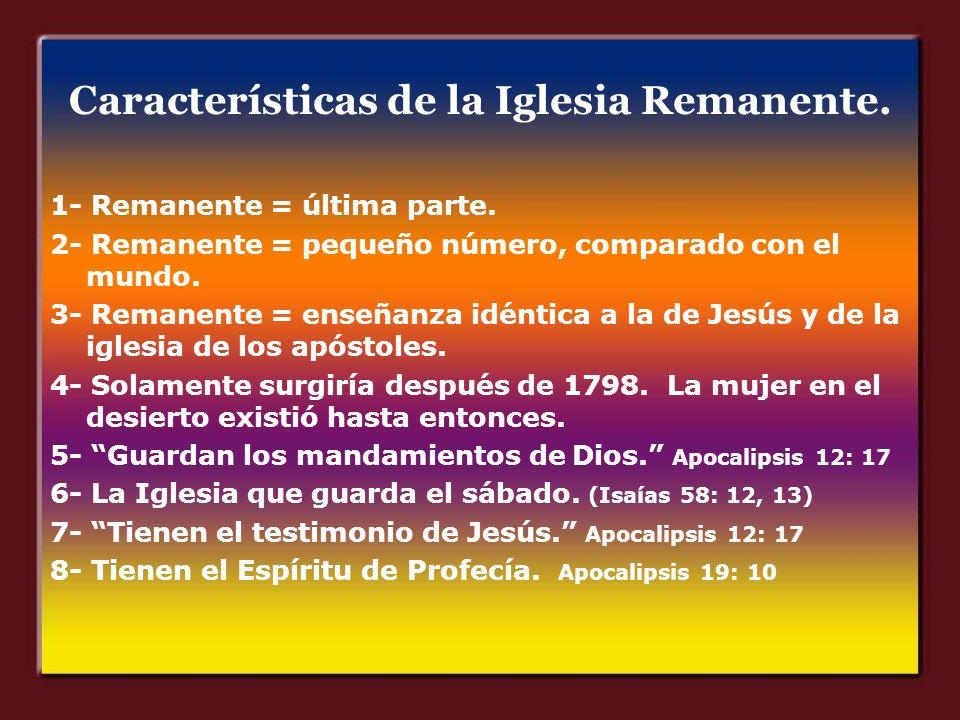 Características de la Iglesia Remanente. 1- Remanente = última parte. 2- Remanente = pequeño número, comparado con el mundo. 3- Remanente = enseñanza