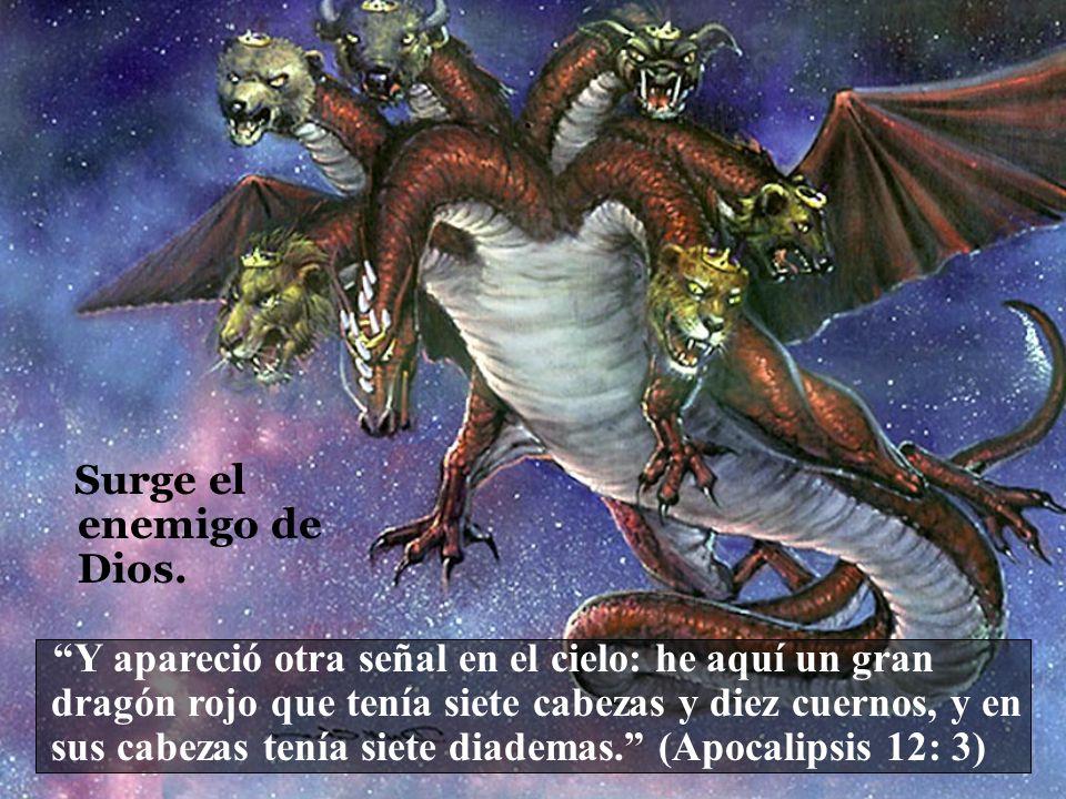Surge el enemigo de Dios. Y apareció otra señal en el cielo: he aquí un gran dragón rojo que tenía siete cabezas y diez cuernos, y en sus cabezas tení