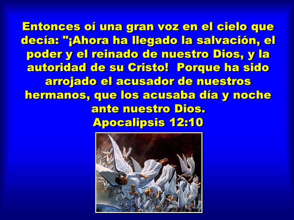 Entonces oí una gran voz en el cielo que decía: ¡Ahora ha llegado la salvación, el poder y el reinado de nuestro Dios, y la autoridad de su Cristo.