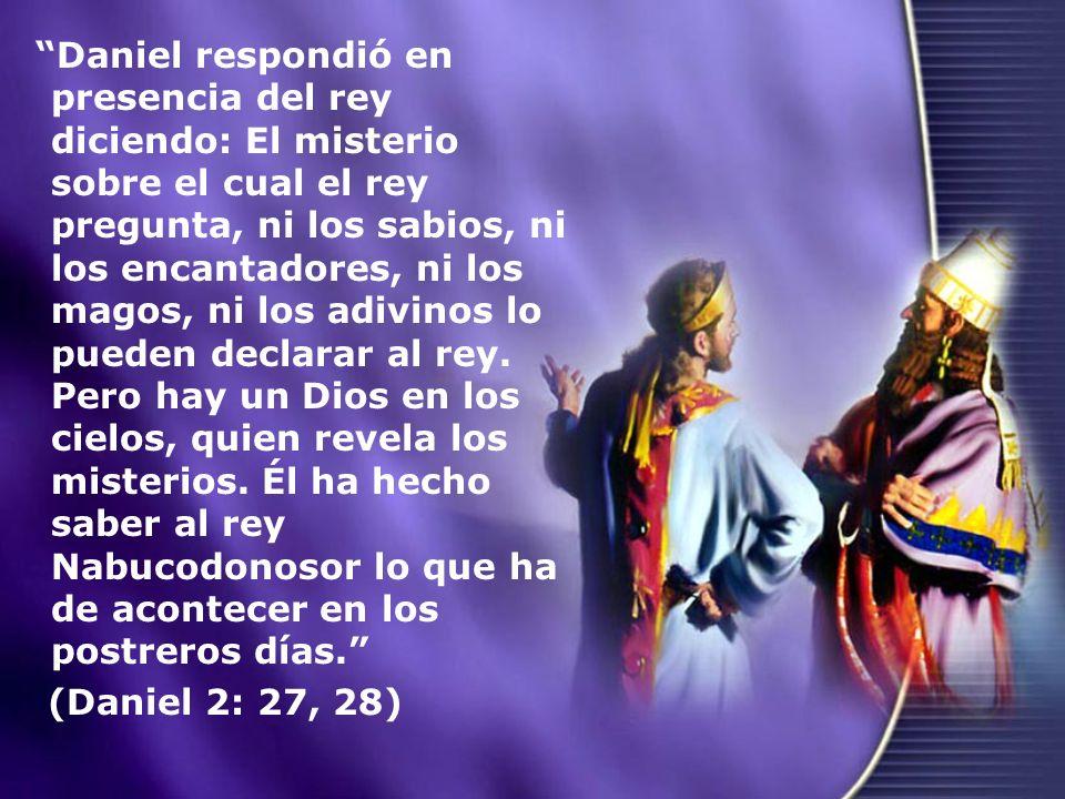 Daniel respondió en presencia del rey diciendo: El misterio sobre el cual el rey pregunta, ni los sabios, ni los encantadores, ni los magos, ni los ad