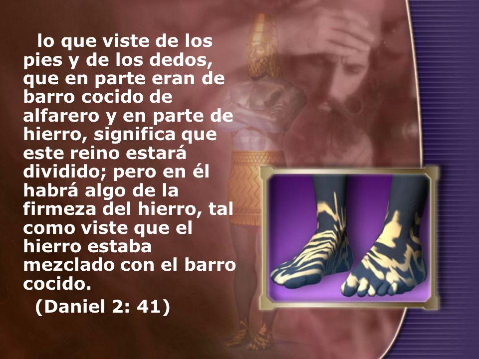 lo que viste de los pies y de los dedos, que en parte eran de barro cocido de alfarero y en parte de hierro, significa que este reino estará dividido;