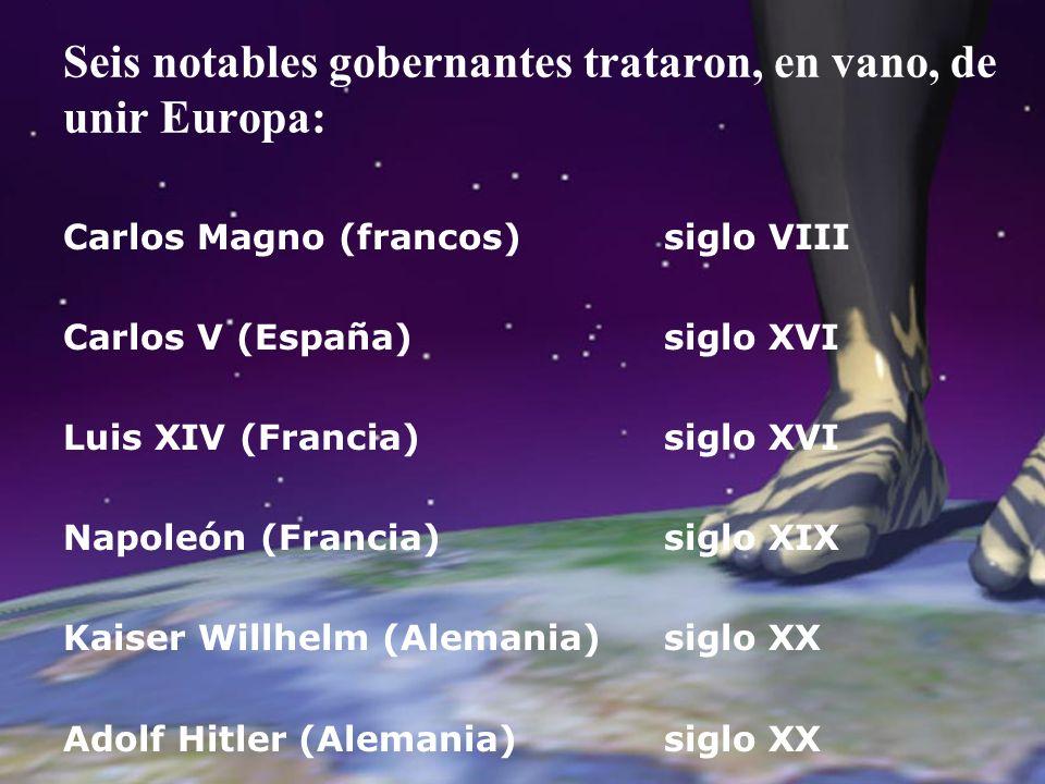 Seis notables gobernantes trataron, en vano, de unir Europa: Carlos Magno (francos) Carlos V (España) Luis XIV (Francia) Napoleón (Francia) Kaiser Wil