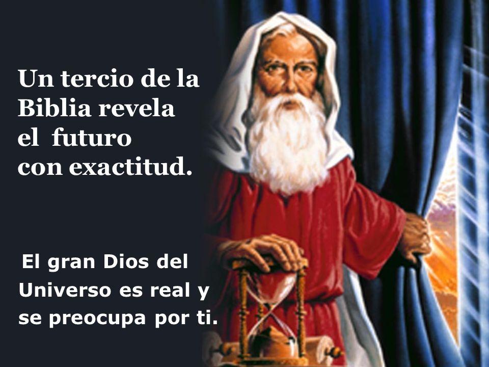 Un tercio de la Biblia revela el futuro con exactitud. El gran Dios del Universo es real y se preocupa por ti.