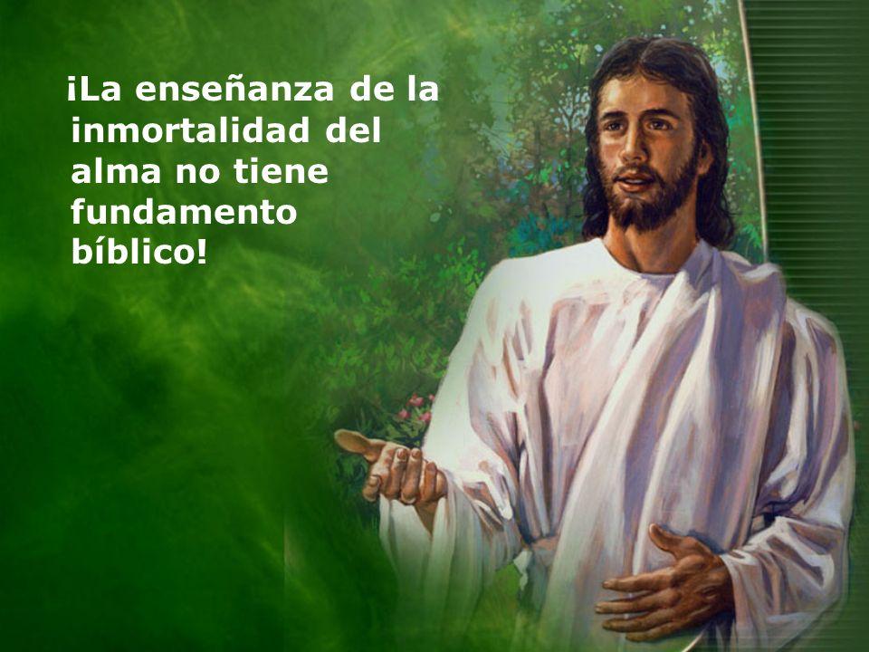 ¡La enseñanza de la inmortalidad del alma no tiene fundamento bíblico!