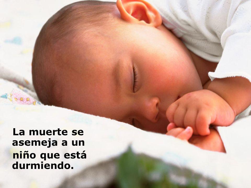 La muerte se asemeja a un niño que está durmiendo.