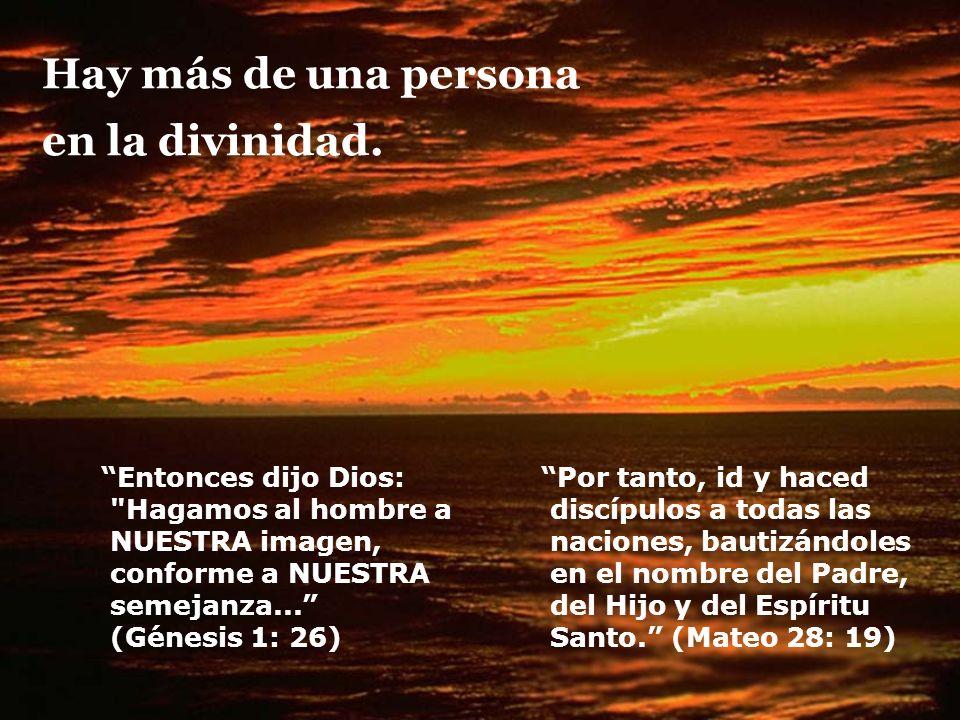 Hay más de una persona en la divinidad. Entonces dijo Dios: