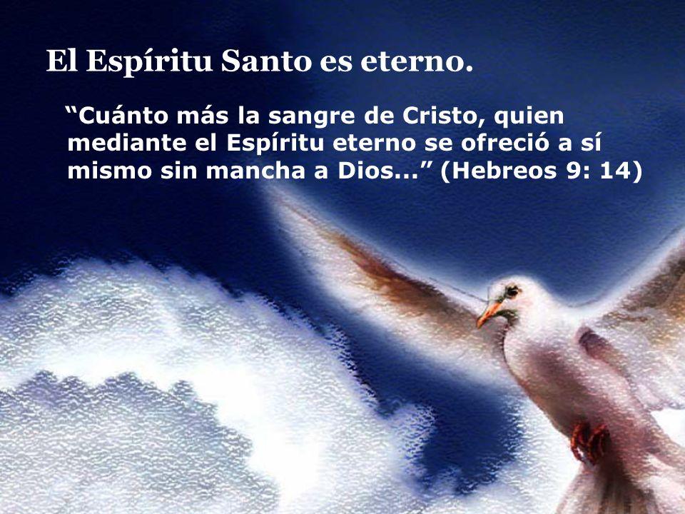 El Espíritu Santo es eterno. Cuánto más la sangre de Cristo, quien mediante el Espíritu eterno se ofreció a sí mismo sin mancha a Dios... (Hebreos 9: