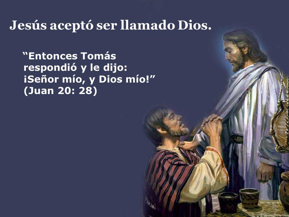 Jesús aceptó ser llamado Dios. Entonces Tomás respondió y le dijo: ¡Señor mío, y Dios mío! (Juan 20: 28)