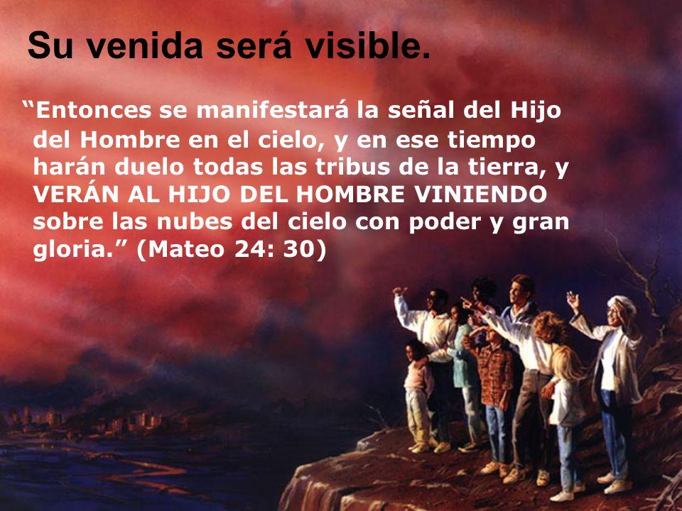 Su venida será visible. Entonces se manifestará la señal del Hijo del Hombre en el cielo, y en ese tiempo harán duelo todas las tribus de la tierra, y