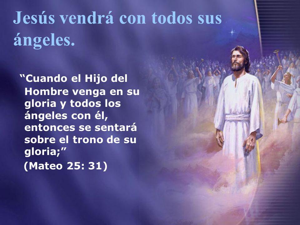 Jesús vendrá con todos sus ángeles. Cuando el Hijo del Hombre venga en su gloria y todos los ángeles con él, entonces se sentará sobre el trono de su