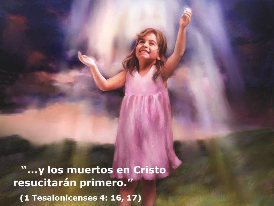 ...y los muertos en Cristo resucitarán primero. (1 Tesalonicenses 4: 16, 17)