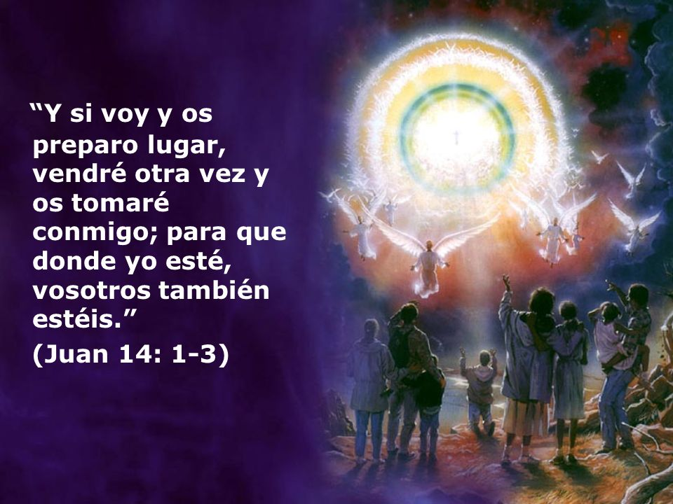Y si voy y os preparo lugar, vendré otra vez y os tomaré conmigo; para que donde yo esté, vosotros también estéis. (Juan 14: 1-3)
