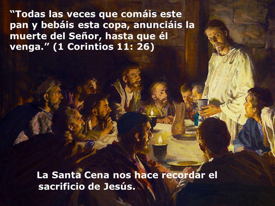Todas las veces que comáis este pan y bebáis esta copa, anunciáis la muerte del Señor, hasta que él venga. (1 Corintios 11: 26) La Santa Cena nos hace