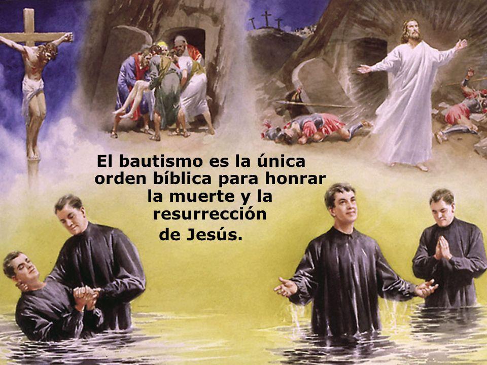 El bautismo es la única orden bíblica para honrar la muerte y la resurrección de Jesús.