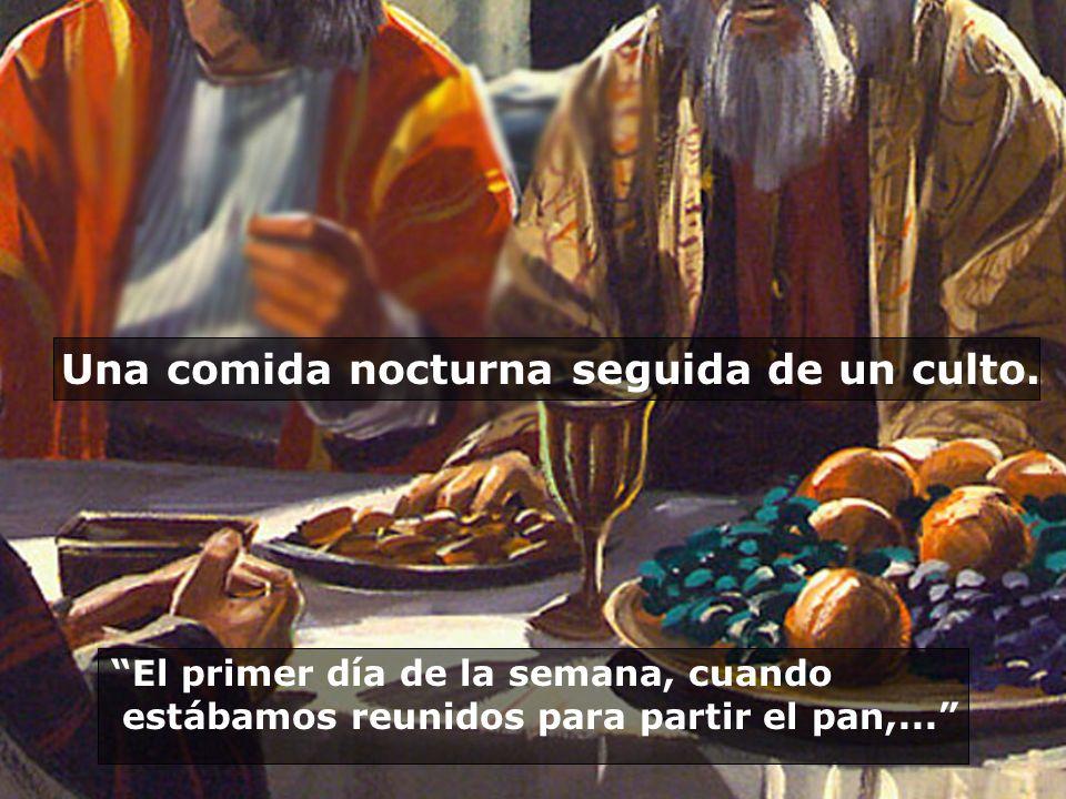 Una comida nocturna seguida de un culto. El primer día de la semana, cuando estábamos reunidos para partir el pan,...