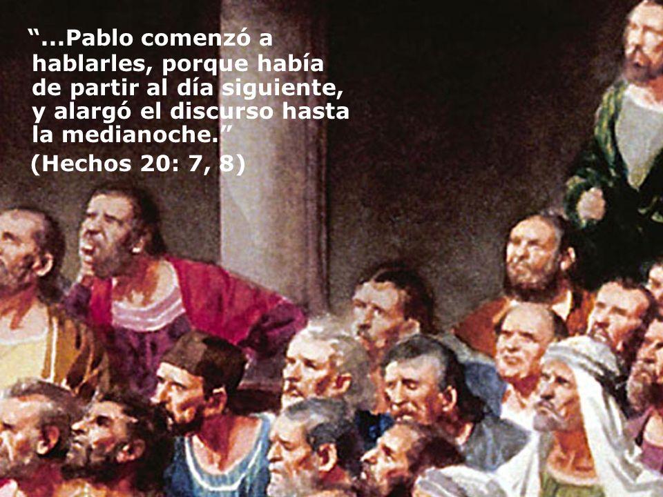 ...Pablo comenzó a hablarles, porque había de partir al día siguiente, y alargó el discurso hasta la medianoche. (Hechos 20: 7, 8)
