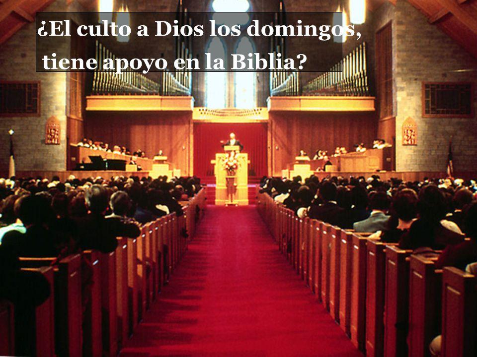¿El culto a Dios los domingos, tiene apoyo en la Biblia?