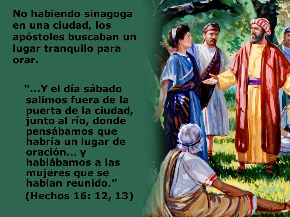 No habiendo sinagoga en una ciudad, los apóstoles buscaban un lugar tranquilo para orar....Y el día sábado salimos fuera de la puerta de la ciudad, ju