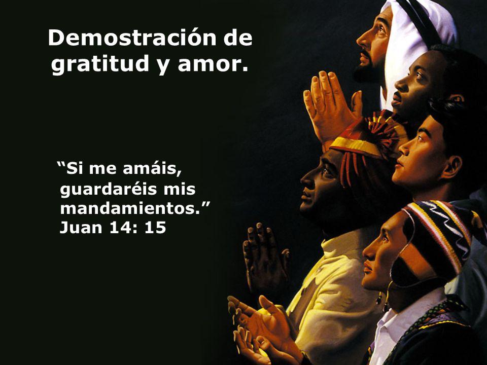 Demostración de gratitud y amor. Si me amáis, guardaréis mis mandamientos. Juan 14: 15