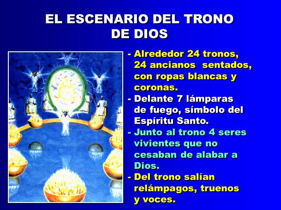 EL ESCENARIO DEL TRONO DE DIOS EL ESCENARIO DEL TRONO DE DIOS - Alrededor 24 tronos, 24 ancianos sentados, con ropas blancas y coronas.
