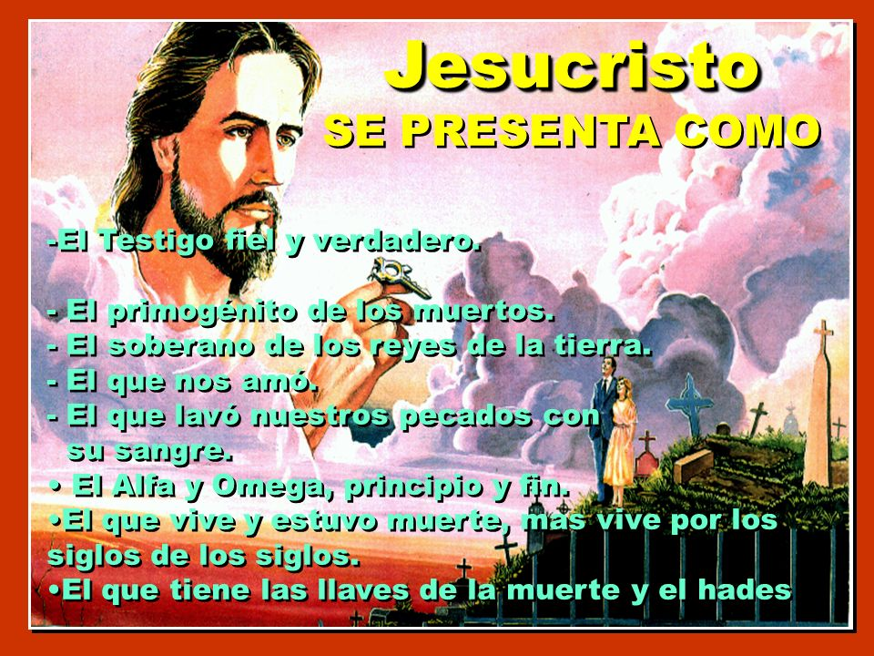 Jesucristo SE PRESENTA COMOJesucristo -El Testigo fiel y verdadero.