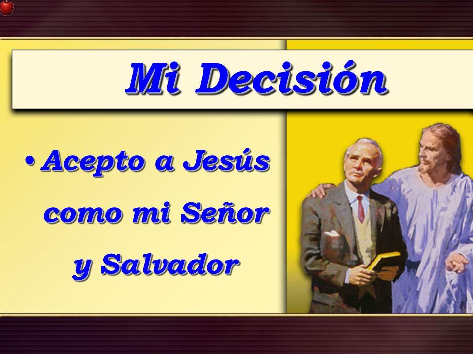 Mi Decisión Acepto a Jesús como mi Señor y Salvador Acepto a Jesús como mi Señor y Salvador