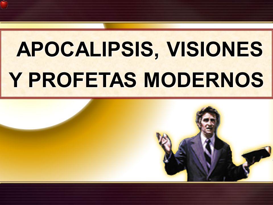 APOCALIPSIS, VISIONES Y PROFETAS MODERNOS APOCALIPSIS, VISIONES Y PROFETAS MODERNOS