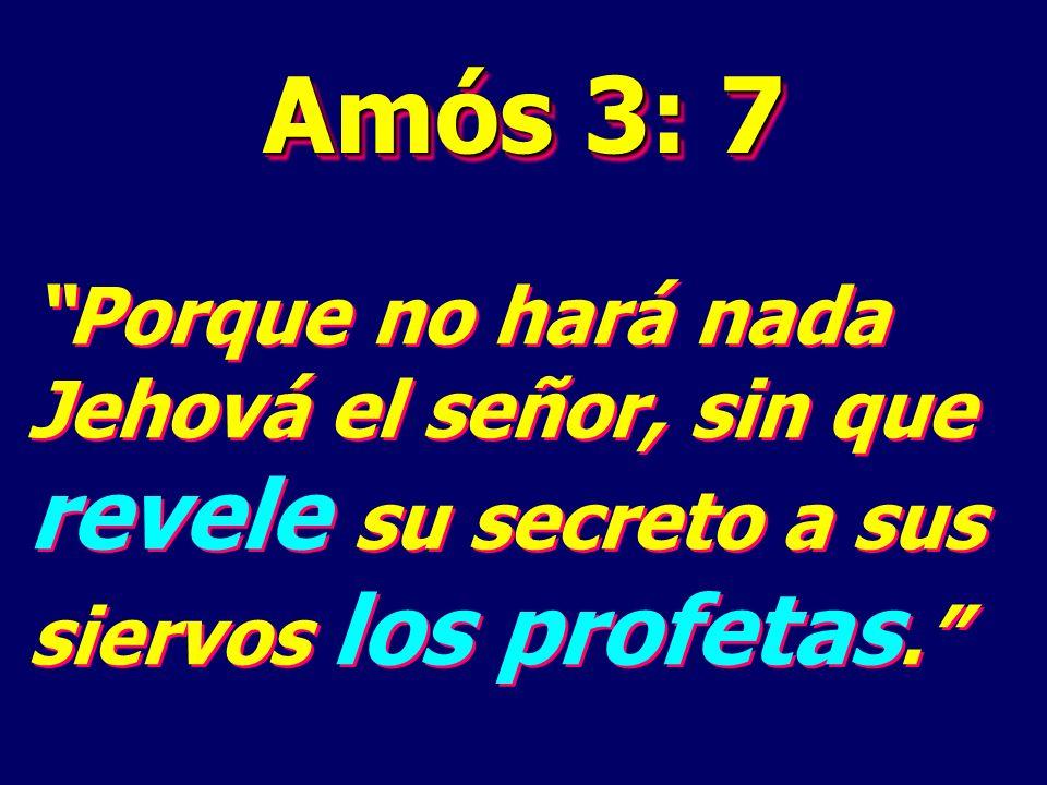 Amós 3: 7 Porque no hará nada Jehová el señor, sin que revele su secreto a sus siervos los profetas.