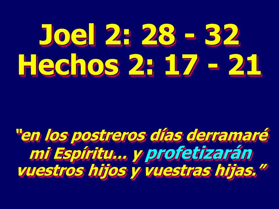 Joel 2: 28 - 32 Hechos 2: 17 - 21 en los postreros días derramaré mi Espíritu...