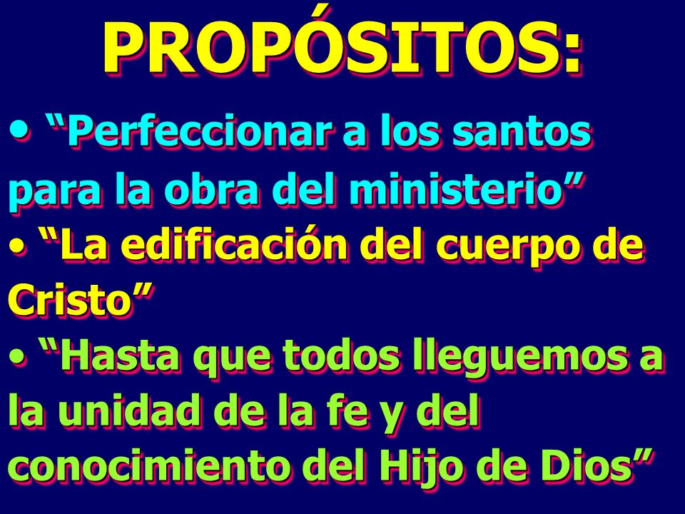 PROPÓSITOS: Perfeccionar a los santos para la obra del ministerio Perfeccionar a los santos para la obra del ministerio La edificación del cuerpo de C